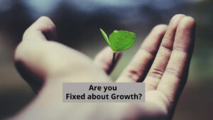 Are You 'Fixed About Growth' ?
